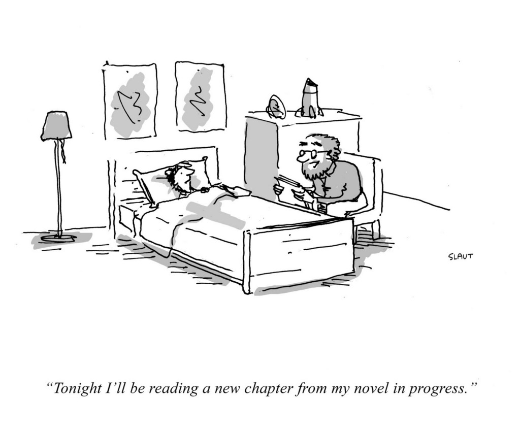 "(Father, reading his son a bedtime story.) ""Tonight I'll be reading a new chapter from my novel in progress."""