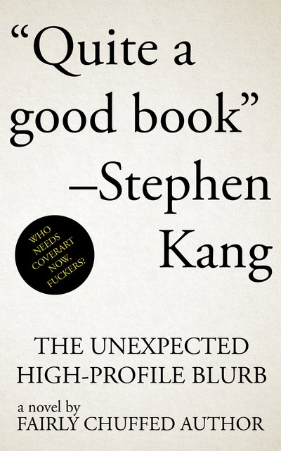 """The Unexpected High-Profile Blurb,"" a novel by Fairly Chuffed Author, features the quote ""Quite a good book"" by Stephen Kang larger than the title or author"