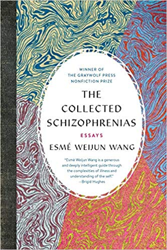 The Collected Schizophrenias by Esme Weijun Wang