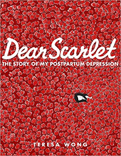 Dear Scarlet: The Story of My Postpartum Depression by Teresa Wong