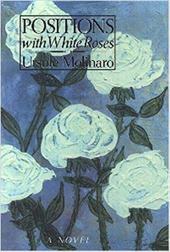 Positions with White Roses by Ursule Molinaro