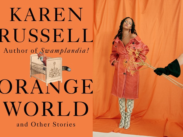 "Karen Russell's ""Orange World,"" a solid orange cover with black text and a small image of a fox in a cream-colored crib, and Rihanna in an orange coat and cream-and-black snake boots on an orange background"