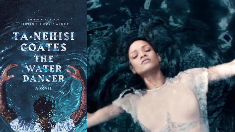 "Ta-Nehisi Coates's ""The Water Dancer,"" showing a man floating in water, and a picture of Rihanna floating in water"