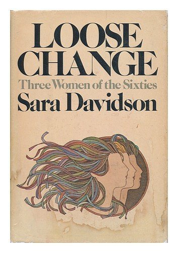 Image result for Loose Change: Three Women of the Sixties by Sara Davidson