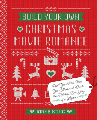 Image result for Build Your Own Christmas Movie Romance: Pick Your Plot, Meet Your Man, and Create the Holiday Love Story of a Lifetime