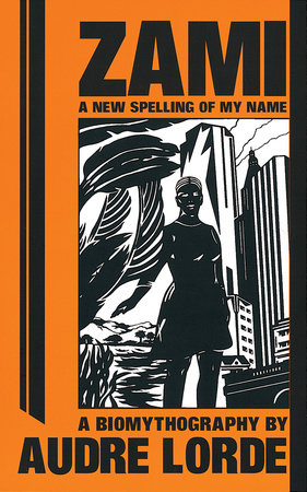 Zami: A New Spelling of My Name by Geraldine Audre Lorde