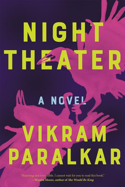 Night Theater: A Novel by Vikram Paralkar