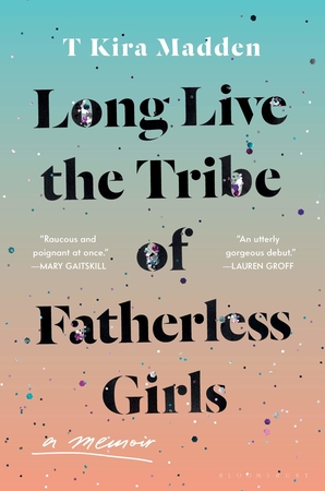 Cover of Long Live the Tribe of Fatherless Girls by T Kira Madden