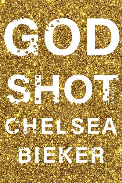 Godshot: A Novel by Chelsea Bieker