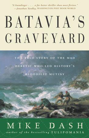 Batavia's Graveyard by Mike Dash