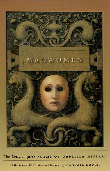 """Madwomen: The """"Locas mujeres"""" Poems of Gabriela Mistral, a ..."""