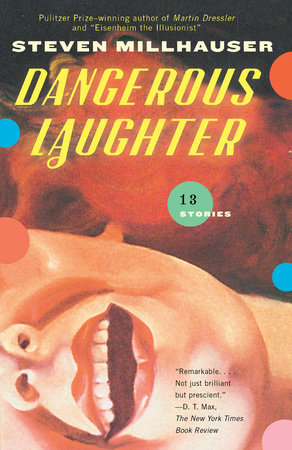 Dangerous Laughter by Steven Millhauser
