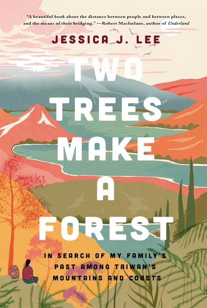 Two Trees Make a Forest: Travels Among Taiwan's Mountains and Coasts in Search of My Family's Past by Jessica J. Lee