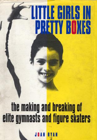 Little Girls in Pretty Boxes by Joan Ryan: 9780307828552 ...