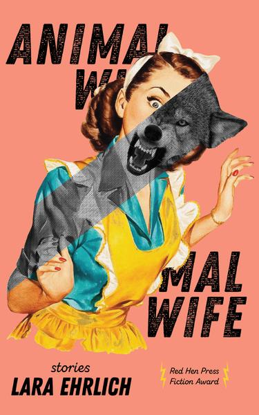 Animal Wife by Lara Ehrlich – Red Hen Press Presales and Broadsides