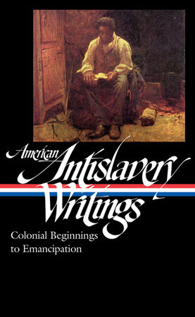 American Antislavery Writings: Colonial Beginnings to Emancipation (LOA #233) by Various