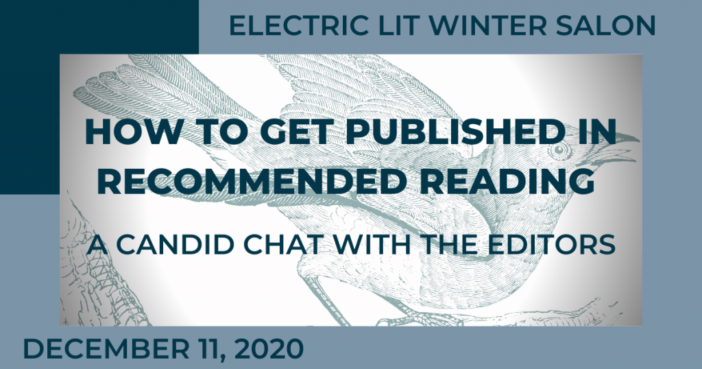 Electric Lit Winter Salon 如何发表于 推荐读物: A Candid Chat with the Editors December 11, 2020