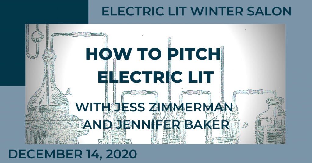 Electric Lit Winter Salon How to Pitch Electric Lit With Jess Zimmerman and Jennifer Baker December 14, 2020