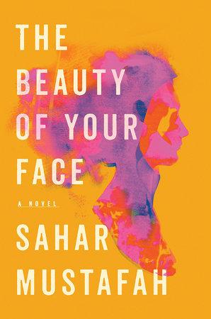 The Beauty of Your Face by Sahar Mustafah | Penguin Random House ...