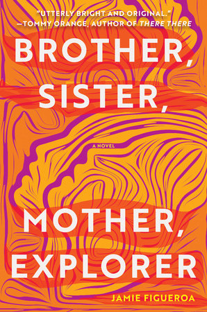 Brother, Sister, Mother, Explorer by Jamie Figueroa | Penguin Random House  Canada