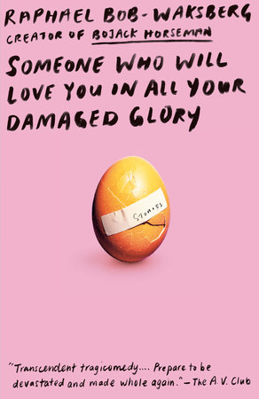 Someone Who Will Love You in All Your Damaged Glory by Raphael Bob-Waksberg