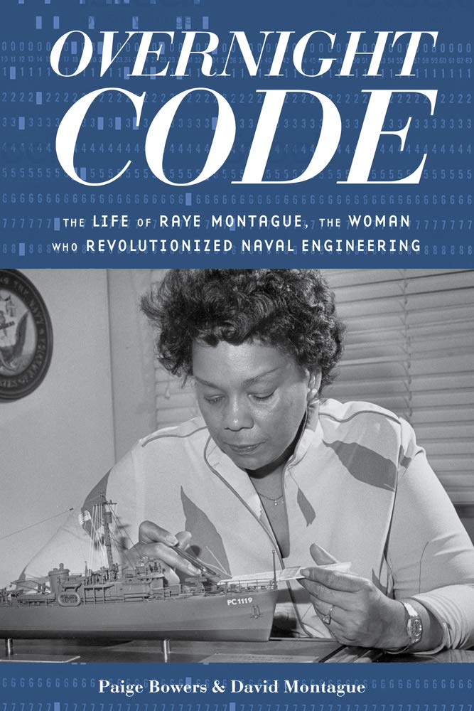 Overnight Code: The Life of Raye Montague, the Woman Who Revolutionized  Naval Engineering: Bowers, Paige, Montague, David: 9781641602594:  Amazon.com: Books