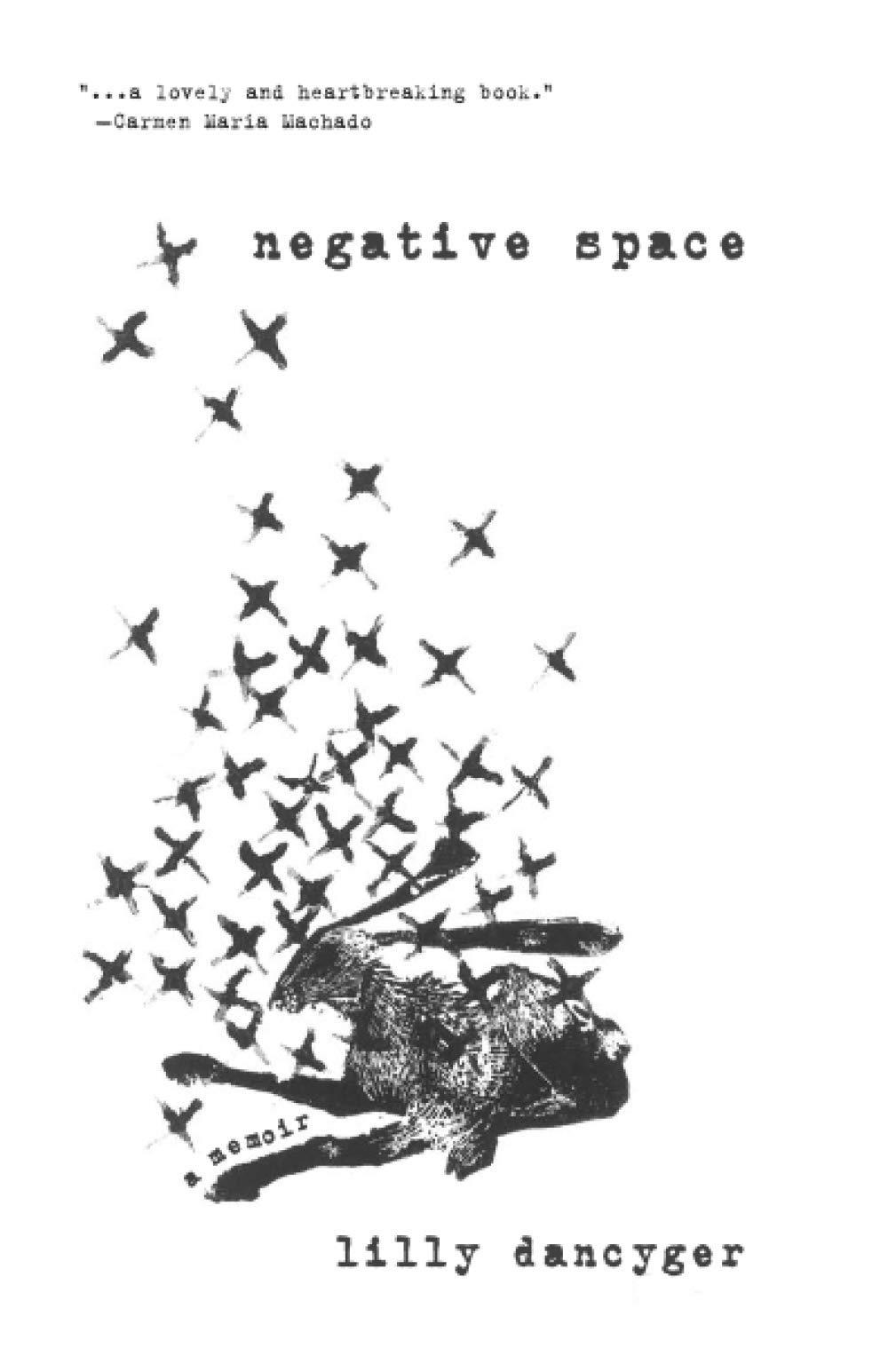 Negative Space (SFWP Literary Awards): Dancyger, Lilly: 9781951631031:  Amazon.com: Books