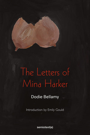 The Letters of Mina Harker by Dodie Bellamy