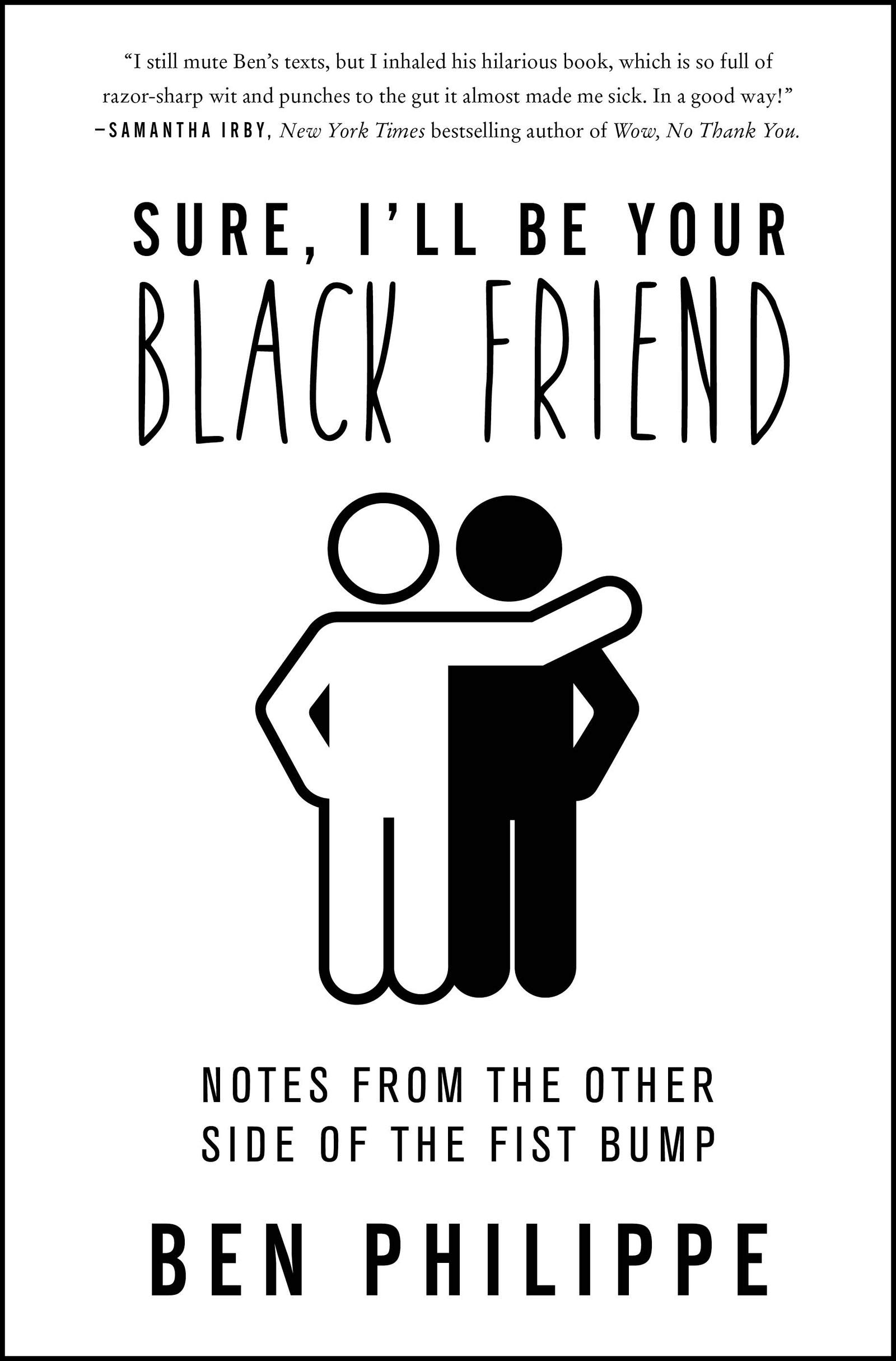 Sure, I'll Be Your Black Friend: Notes from the Other Side of the Fist  Bump: Amazon.ca: Philippe, Ben: Books