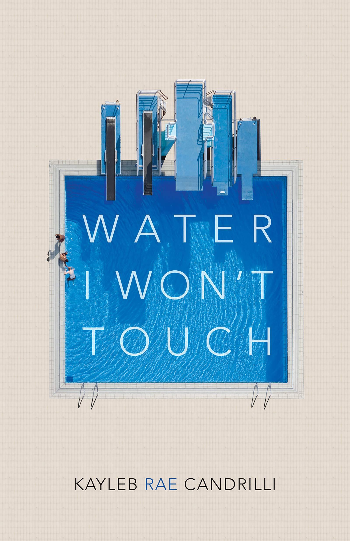 Water I Won't Touch: Candrilli, Kayleb Rae: 9781556596179: Amazon.com: Books