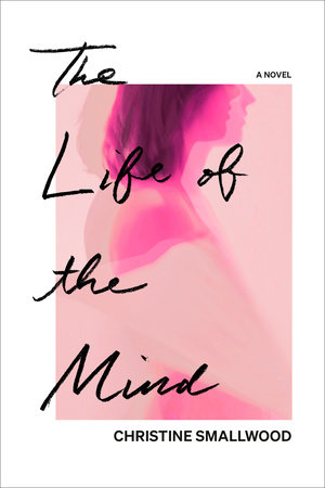 The Life of the Mind by Christine Smallwood