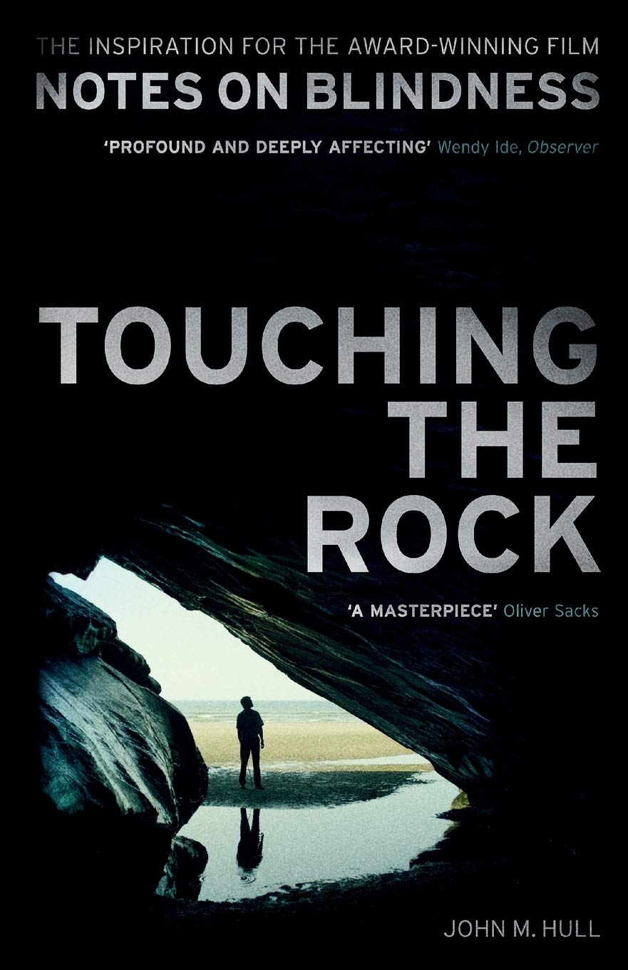 The Inspiration for the Award-Winning Film Notes on Blindness. Touching the Rock by John M. Hull