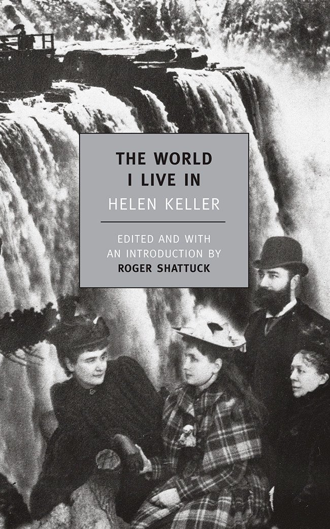 The World I Live In by Helen Keller. Edited and with an Introduction by Roger Shattuck