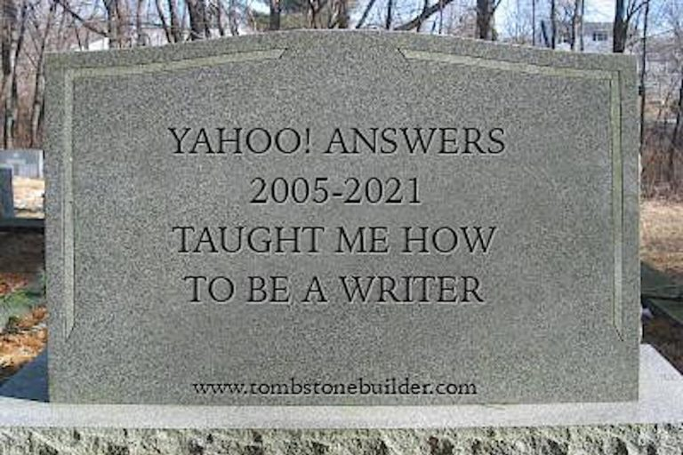 """Tombstone reading """"Yahoo! Answers, 2005-2021, taught me how to be a writer"""""""