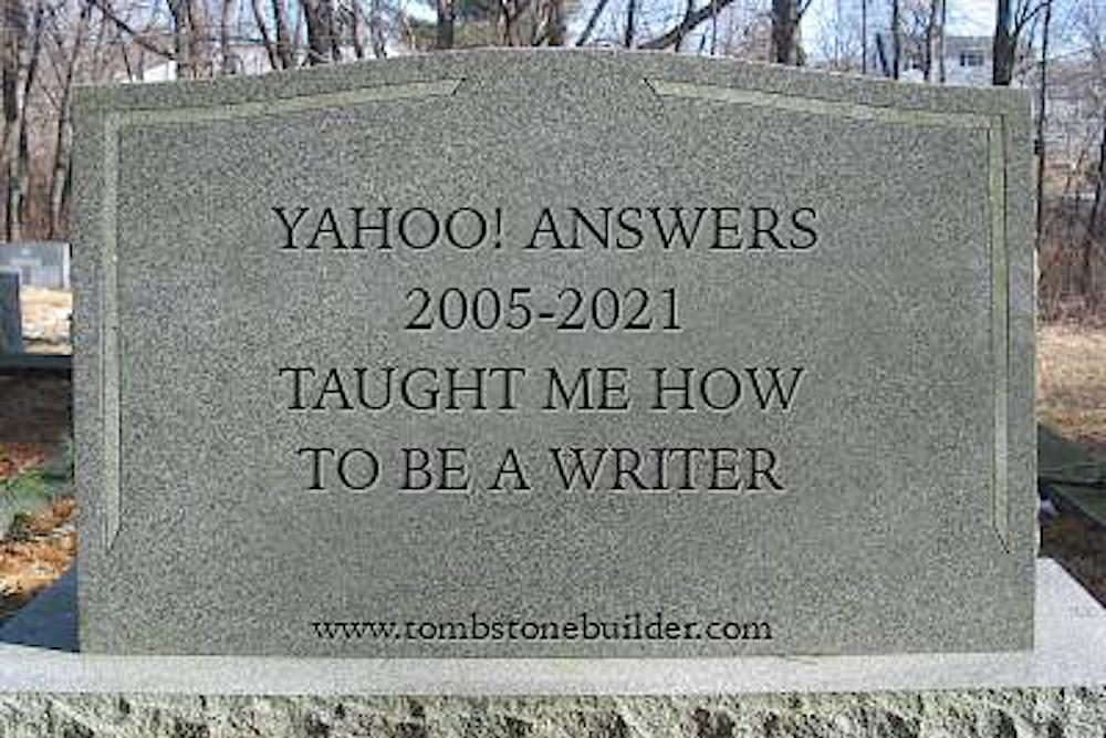 "Tombstone reading ""Yahoo! Answers, 2005-2021, taught me how to be a writer"""