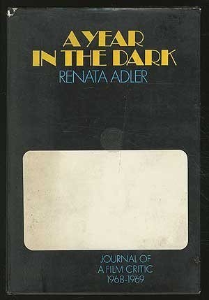 A Year in the Dark: Journal of a Film Critic 1968-1969 by Renata Adler