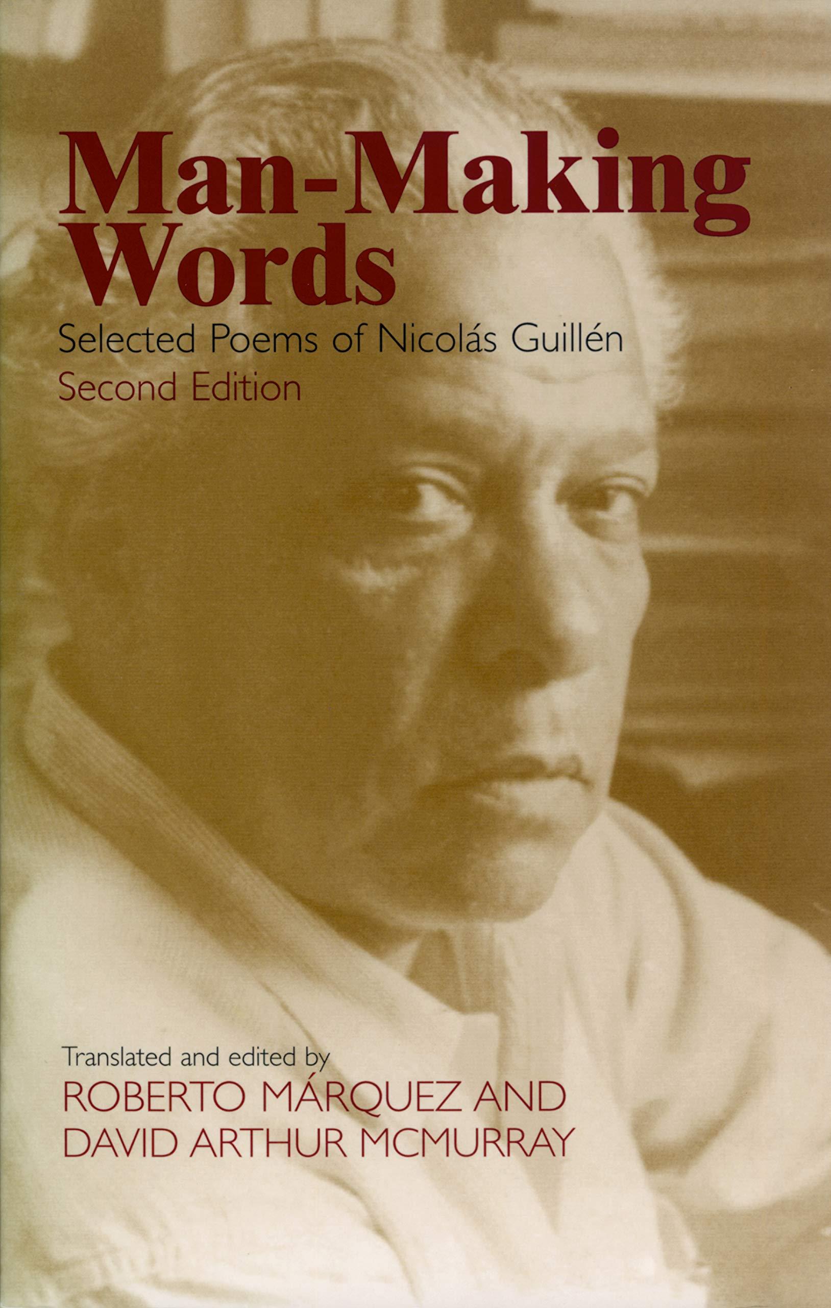 Man-Making Words: Selected Poems of Nicolas Guillen: Guillen, Nicolas,  Marquez, Roberto, McMurray, David Arthur: 9781558494107: Amazon.com: Books