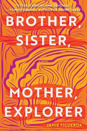 Brother, Sister, Mother, Explorer by Jamie Figueroa | Penguin Random House  Canada
