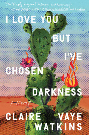 I Love You but I've Chosen Darkness by Claire Vaye Watkins